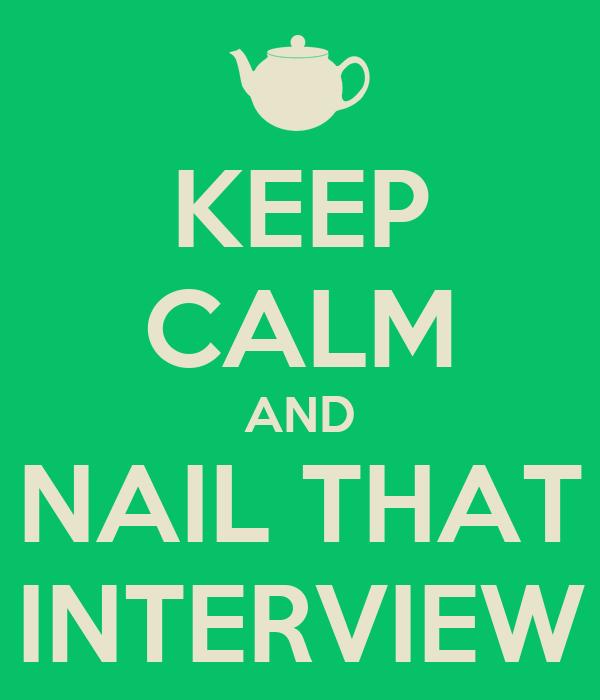 KEEP CALM AND NAIL THAT INTERVIEW
