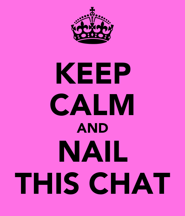 KEEP CALM AND NAIL THIS CHAT