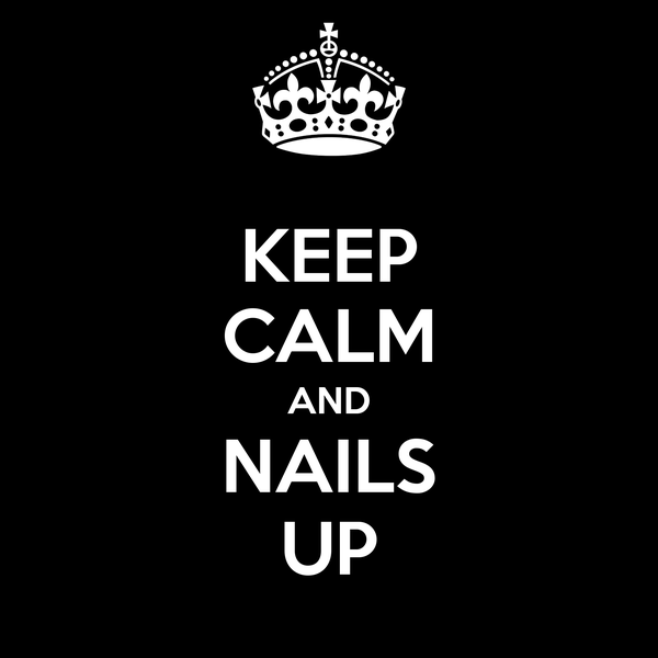 KEEP CALM AND NAILS UP