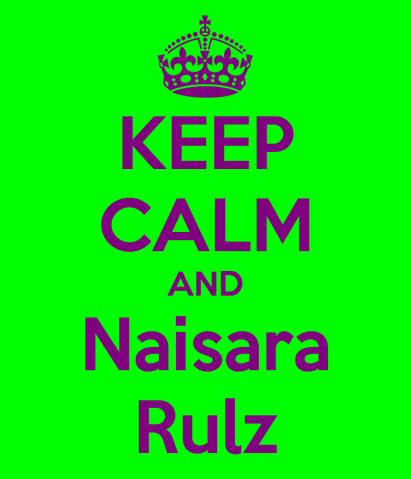 KEEP CALM AND Naisara Rulz
