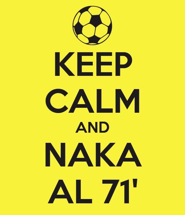 KEEP CALM AND NAKA AL 71'
