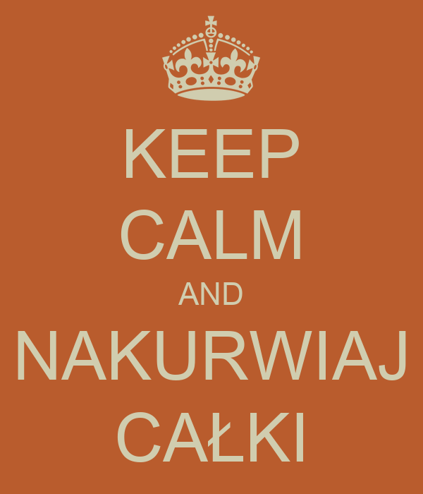 KEEP CALM AND NAKURWIAJ CAŁKI