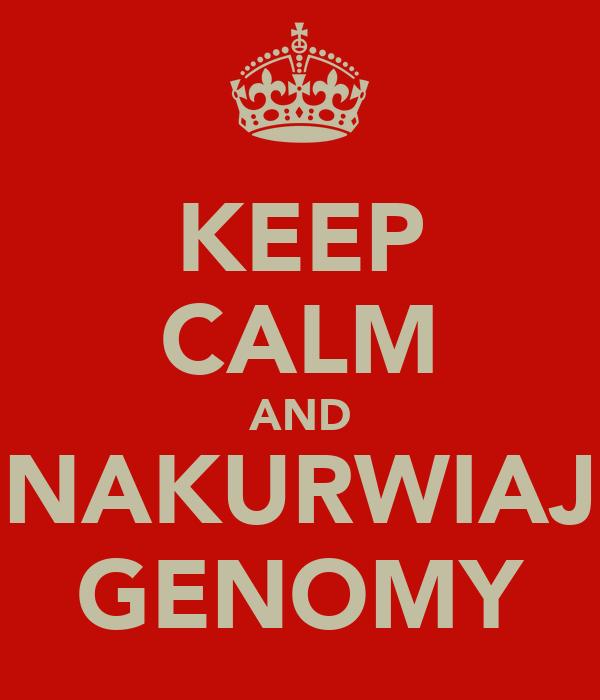KEEP CALM AND NAKURWIAJ GENOMY