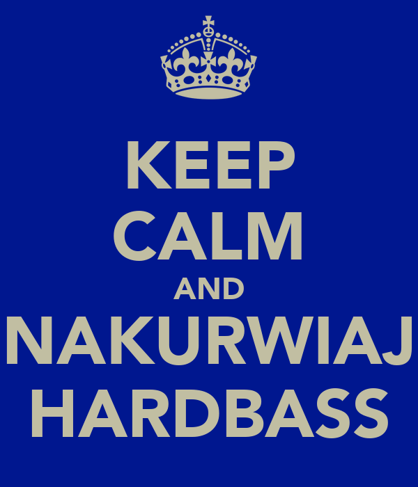 KEEP CALM AND NAKURWIAJ HARDBASS