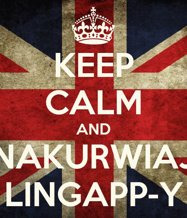 KEEP CALM AND NAKURWIAJ LINGAPP-Y