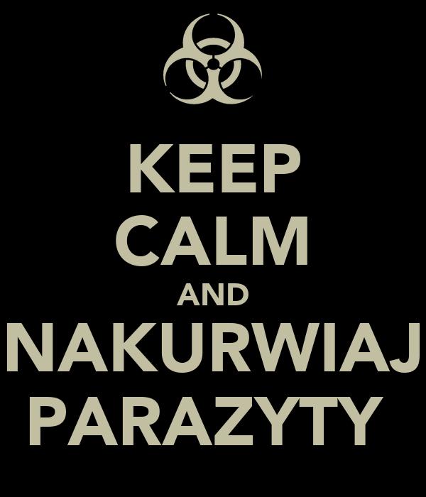 KEEP CALM AND NAKURWIAJ PARAZYTY