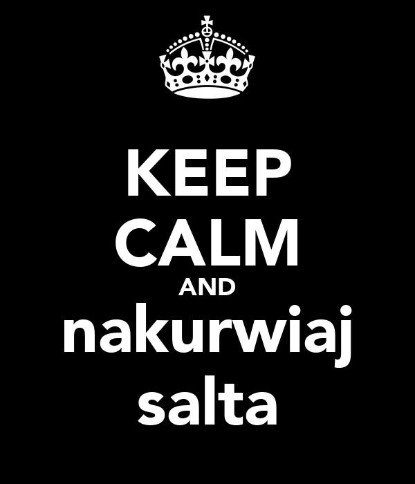KEEP CALM AND nakurwiaj salta