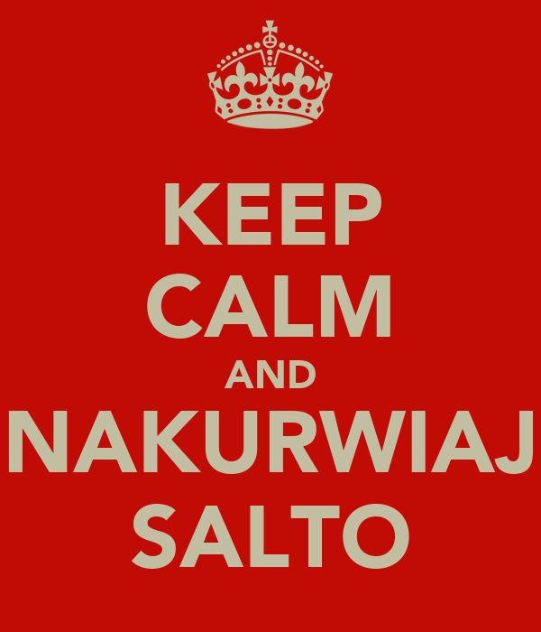 KEEP CALM AND NAKURWIAJ SALTO