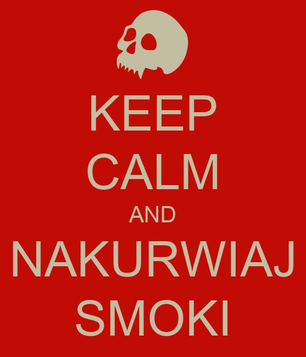 KEEP CALM AND NAKURWIAJ SMOKI