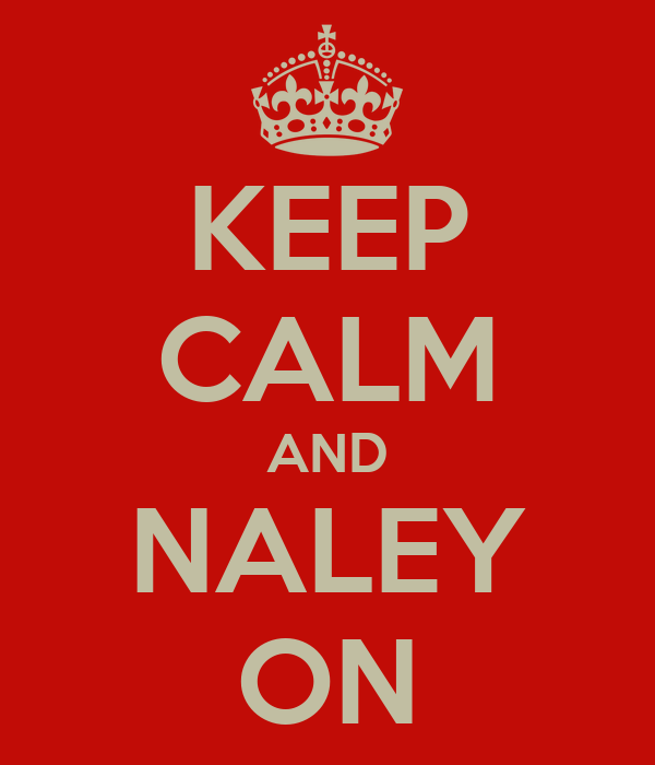 KEEP CALM AND NALEY ON