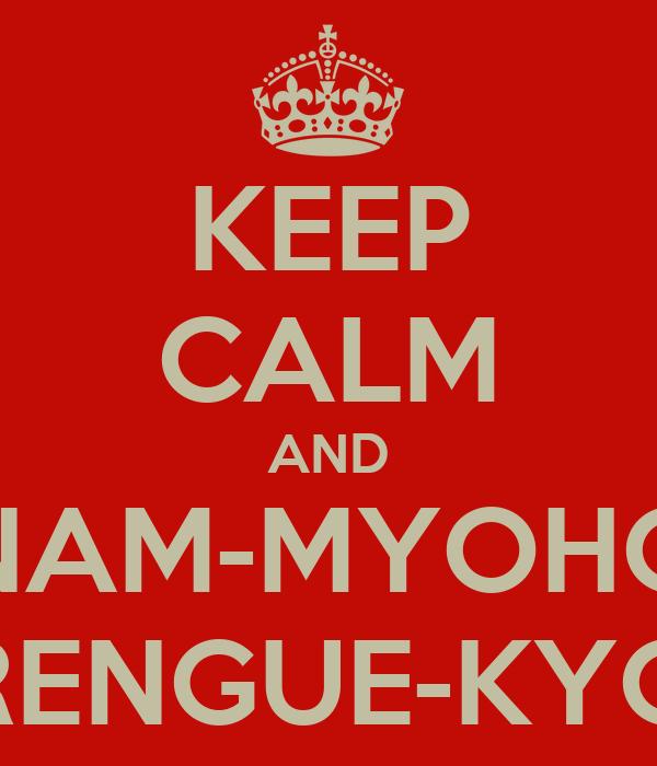 KEEP CALM AND NAM-MYOHO RENGUE-KYO