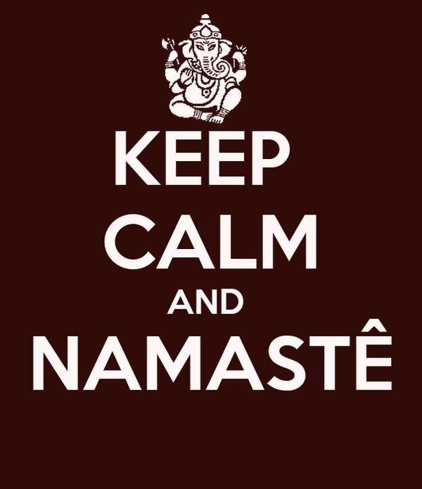 KEEP  CALM AND  NAMASTÊ