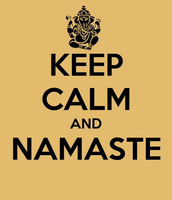 KEEP CALM AND NAMASTE