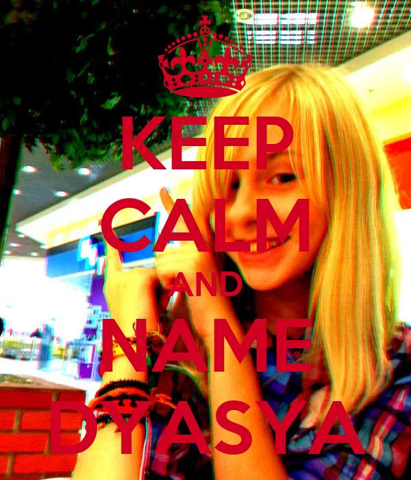 KEEP CALM AND NAME DYASYA