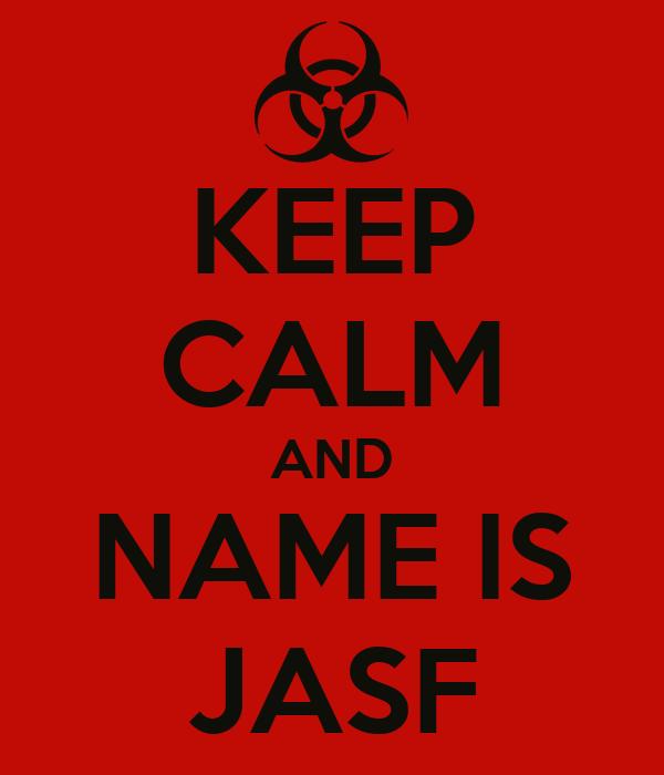 KEEP CALM AND NAME IS JASF