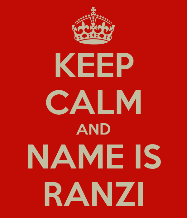 KEEP CALM AND NAME IS RANZI
