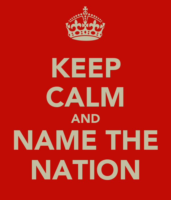 KEEP CALM AND NAME THE NATION