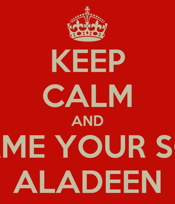 KEEP CALM AND NAME YOUR SON ALADEEN