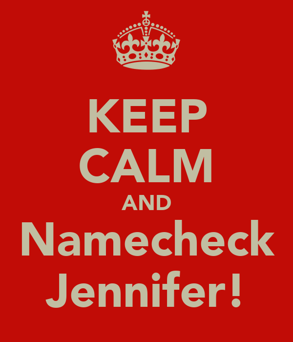 KEEP CALM AND Namecheck Jennifer!