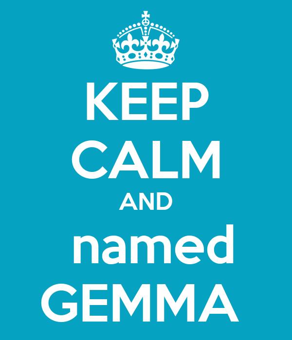 KEEP CALM AND  named GEMMA