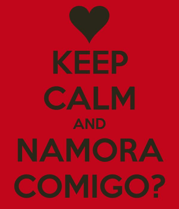 KEEP CALM AND NAMORA COMIGO?