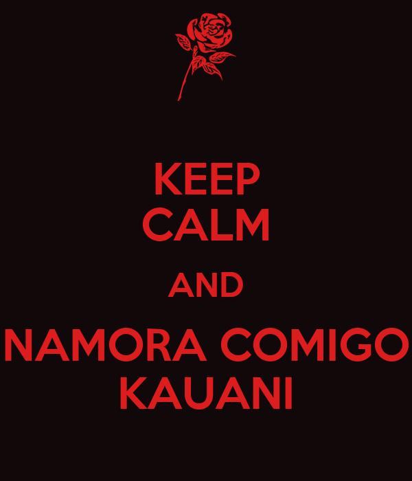 KEEP CALM AND NAMORA COMIGO KAUANI