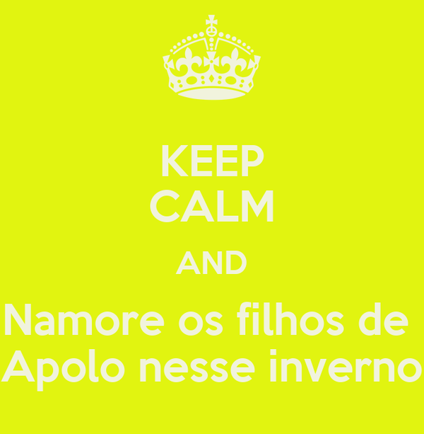 KEEP CALM AND Namore os filhos de  Apolo nesse inverno
