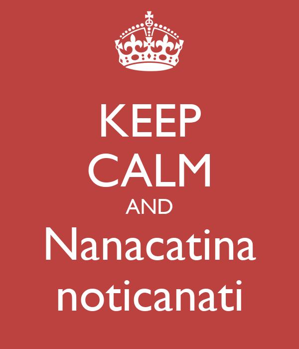 KEEP CALM AND Nanacatina noticanati