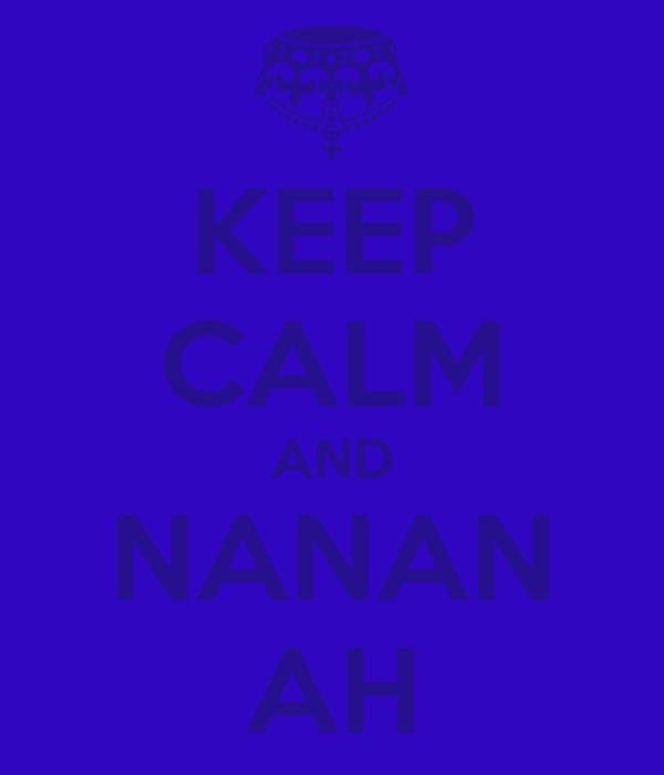 KEEP CALM AND NANAN AH