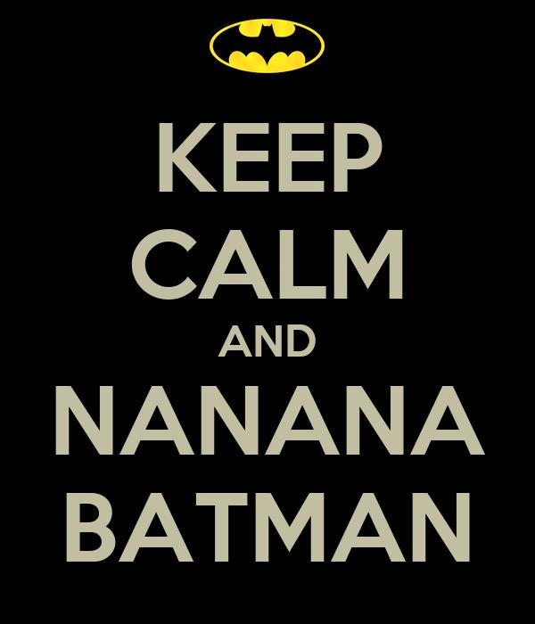 KEEP CALM AND NANANA BATMAN