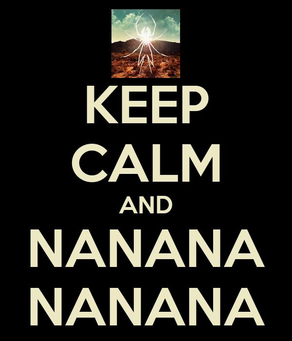 KEEP CALM AND NANANA NANANA
