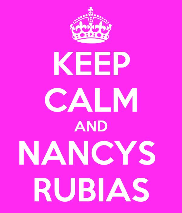 KEEP CALM AND NANCYS  RUBIAS