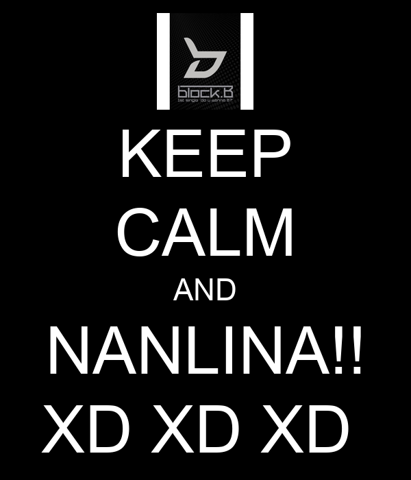 KEEP CALM AND NANLINA!! XD XD XD