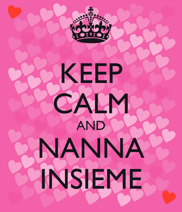 KEEP CALM AND NANNA INSIEME