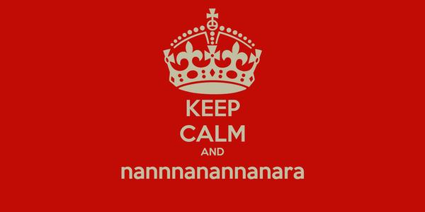 KEEP CALM AND nannnanannanara