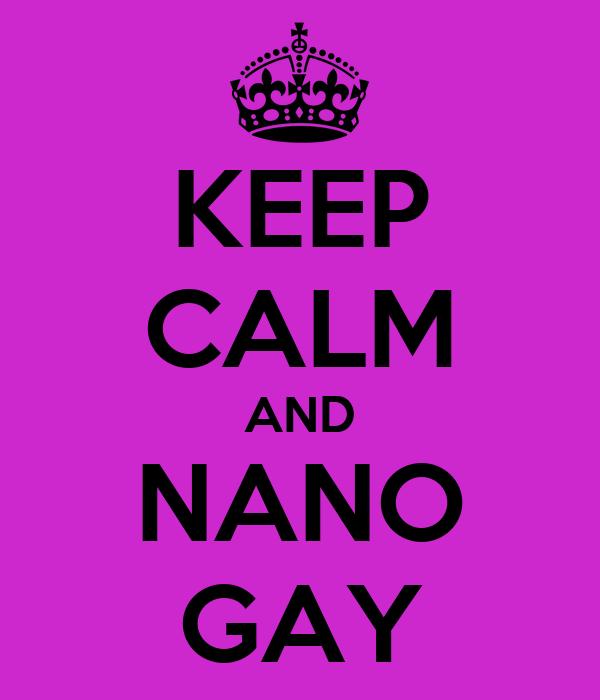 KEEP CALM AND NANO GAY