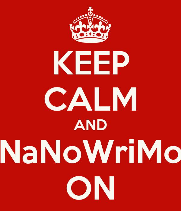 KEEP CALM AND NaNoWriMo ON