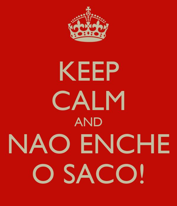 KEEP CALM AND NAO ENCHE O SACO!