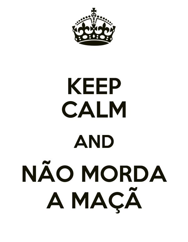 KEEP CALM AND NÃO MORDA A MAÇÃ
