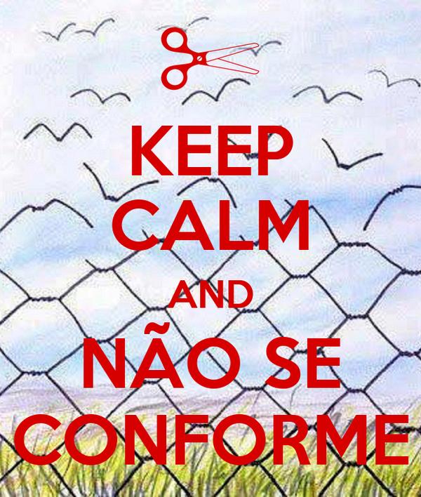 KEEP CALM AND NÃO SE CONFORME