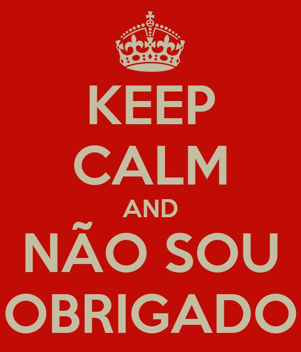 KEEP CALM AND NÃO SOU OBRIGADO