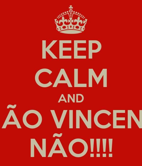 KEEP CALM AND NÃO VINCENT NÃO!!!!