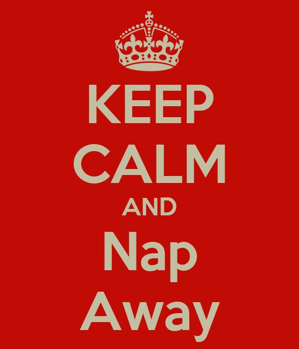 KEEP CALM AND Nap Away
