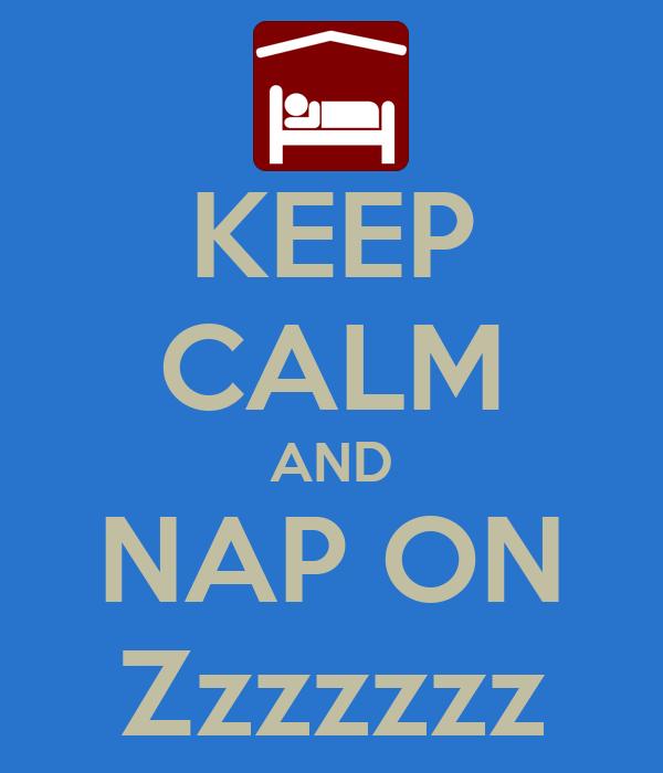 KEEP CALM AND NAP ON Zzzzzzz