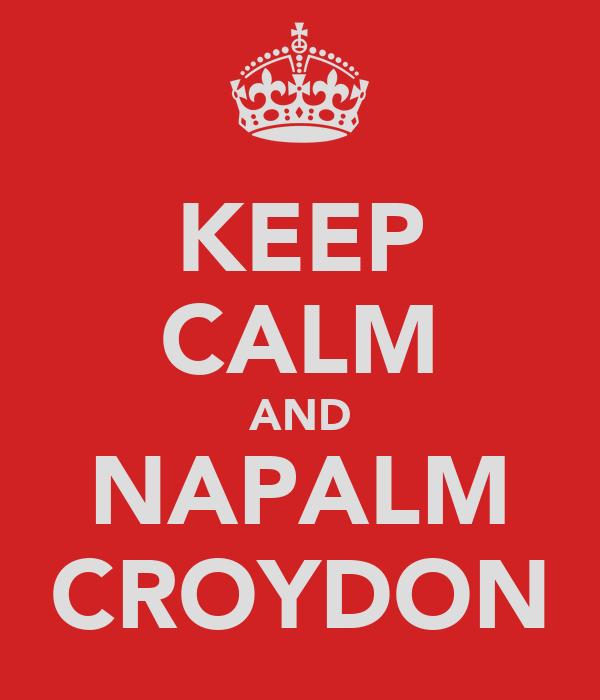 KEEP CALM AND NAPALM CROYDON