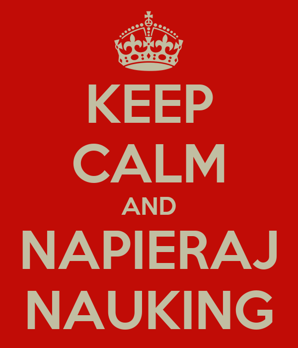 KEEP CALM AND NAPIERAJ NAUKING