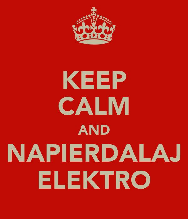 KEEP CALM AND NAPIERDALAJ ELEKTRO