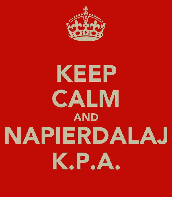KEEP CALM AND NAPIERDALAJ K.P.A.