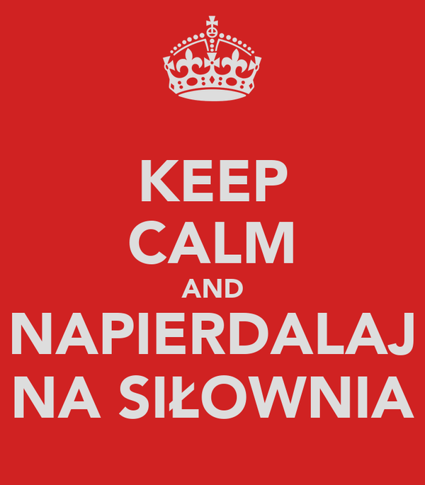 KEEP CALM AND NAPIERDALAJ NA SIŁOWNIA