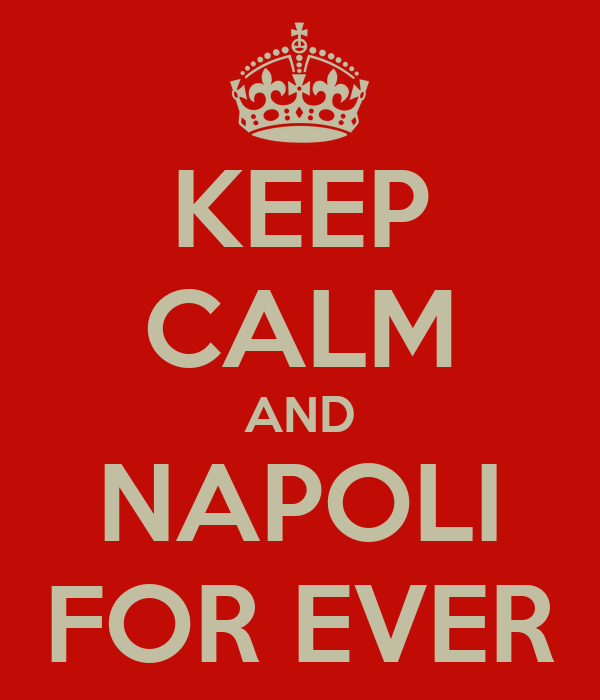 KEEP CALM AND NAPOLI FOR EVER